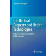 Intellectual Property and Health Technologies: Balancing Innovation and the Public's Health (BOK)