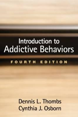 Introduction to Addictive Behaviors, Fourth Edition (BOK)