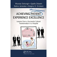 Achieving Patient (aka Customer) Experience Excellence: Lessons From a Successful Cultural Transform (BOK)