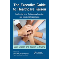 Executive Guide to Healthcare Kaizen (BOK)
