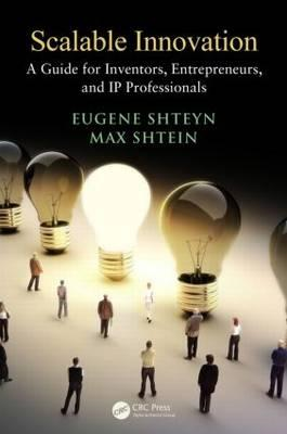 Scalable Innovation: A Guide for Inventors, Entrepreneurs, and IP Professionals (BOK)