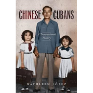 Chinese Cubans: A Transnational History (BOK)