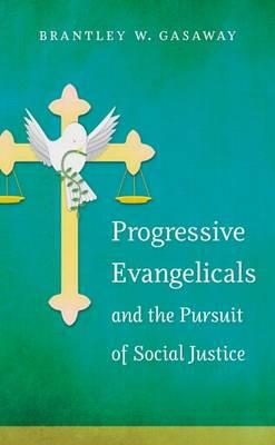 Progressive Evangelicals and the Pursuit of Social Justice (BOK)