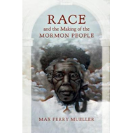 Race and the Making of the Mormon People (BOK)