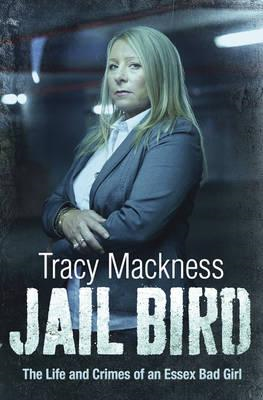 Jail Bird: The Life and Crimes of an Essex Bad Girl (BOK)