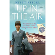 Up in the Air: The Real Story of Life Aboard the World's Most Glamorous Airline (BOK)