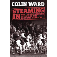 Steaming in: The Classic Account of Life on the Football Terraces (BOK)