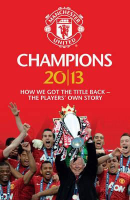 Champions 20/13: How We Got the Title Back - the Players' Own Story (BOK)