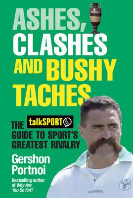 Ashes, Clashes and Bushy 'Taches: The Talksport Guide to Sport's Greatest Rivalry (BOK)