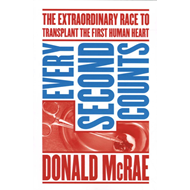 Every Second Counts: The Extraordinary Race to Transplant the First Human Heart (BOK)