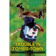 Trouble in Zombie Town: a Gameknight999 Adventure (BOK)