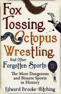Fox Tossing, Octopus Wrestling and Other Forgotten Sports (BOK)