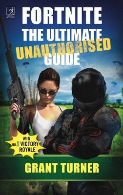 Fortnite: The Ultimate Unauthorised Guide (BOK)