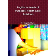 English for Medical Purposes: Health Care Assistants