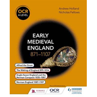 OCR A Level History: Early Medieval England 871-1107 (BOK)