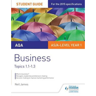 AQA AS/A Level Business Student Guide 1: Topics 1.1-1.3 (BOK)
