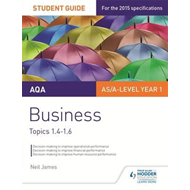 AQA AS/A level Business Student Guide 2: Topics 1.4-1.6 (BOK)