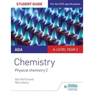 AQA A-level Year 2 Chemistry Student Guide: Physical chemist (BOK)