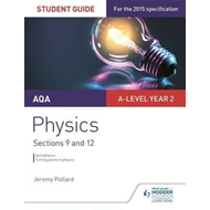 AQA A-level Year 2 Physics Student Guide: Sections 9 and 12 (BOK)