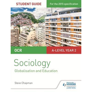 OCR A Level Sociology Student Guide 4: Debates: Globalisatio (BOK)