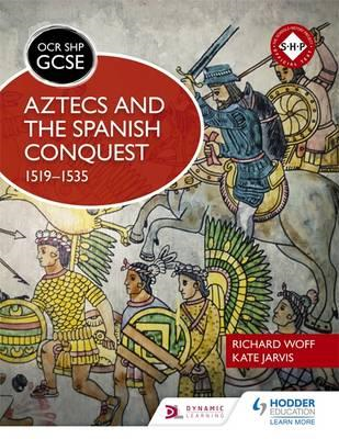 OCR GCSE History SHP: Aztecs and the Spanish Conquest, 1519- (BOK)
