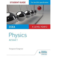 CCEA A2 Unit 2 Physics Student Guide: Fields, capacitors and (BOK)