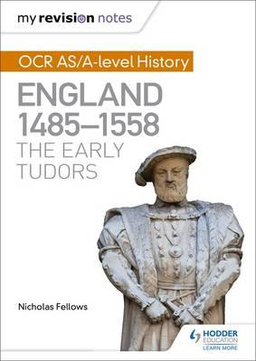 My Revision Notes: OCR AS/A-level History: England 1485-1558 (BOK)
