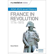 My Revision Notes: AQA AS/A-level History: France in Revolut (BOK)