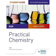 AQA A-level Chemistry Student Guide: Practical Chemistry (BOK)