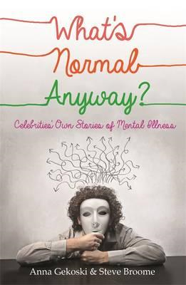 What's Normal Anyway? Celebrities' Own Stories of Mental Illness (BOK)