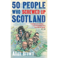 50 People Who Screwed Up Scotland (BOK)