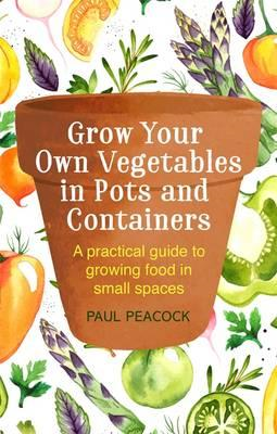 Grow Your Own Vegetables in Pots and Containers (BOK)