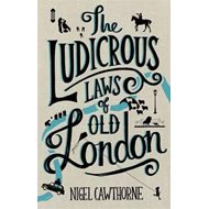 Ludicrous Laws of Old London (BOK)