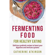 Fermenting Food for Healthy Eating (BOK)