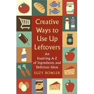 Creative Ways to Use Up Leftovers (BOK)