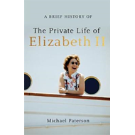 A Brief History of the Private Life of Elizabeth II, Updated (BOK)