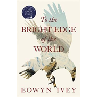 To the Bright Edge of the World (BOK)