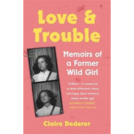 Love and Trouble: Memoirs of a Former Wild Girl (BOK)