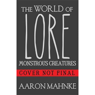 World of Lore, Volume 1: Monstrous Creatures (BOK)