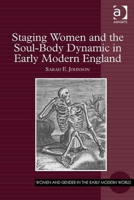 Staging Women and the Soul-Body Dynamic in Early Modern Engl (BOK)