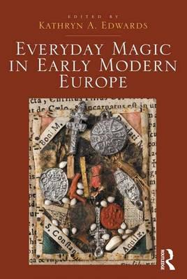 Everyday Magic in Early Modern Europe (BOK)