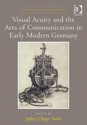 Visual Acuity and the Arts of Communication in Early Modern (BOK)