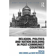 Religion, Politics and Nation-Building in Post-Communist Cou (BOK)