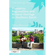 Flamenco, Regionalism, and Musical Heritage in Southern Spai (BOK)