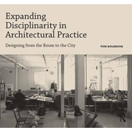 Expanding Disciplinarity in Architectural Practice (BOK)