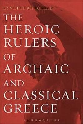 The Heroic Rulers of Archaic and Classical Greece (BOK)