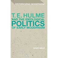 T. E. Hulme and the Ideological Politics of Early Modernism (BOK)