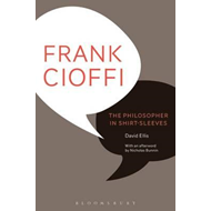 Frank Cioffi: The Philosopher in Shirt-Sleeves (BOK)