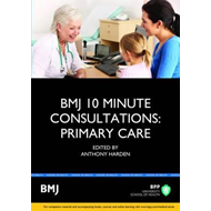 BMJ 10 Minute Consultations: Primary Care (BOK)
