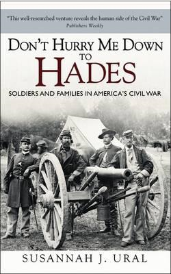 Don't Hurry Me Down to Hades: Soldiers and Families in Ameri (BOK)